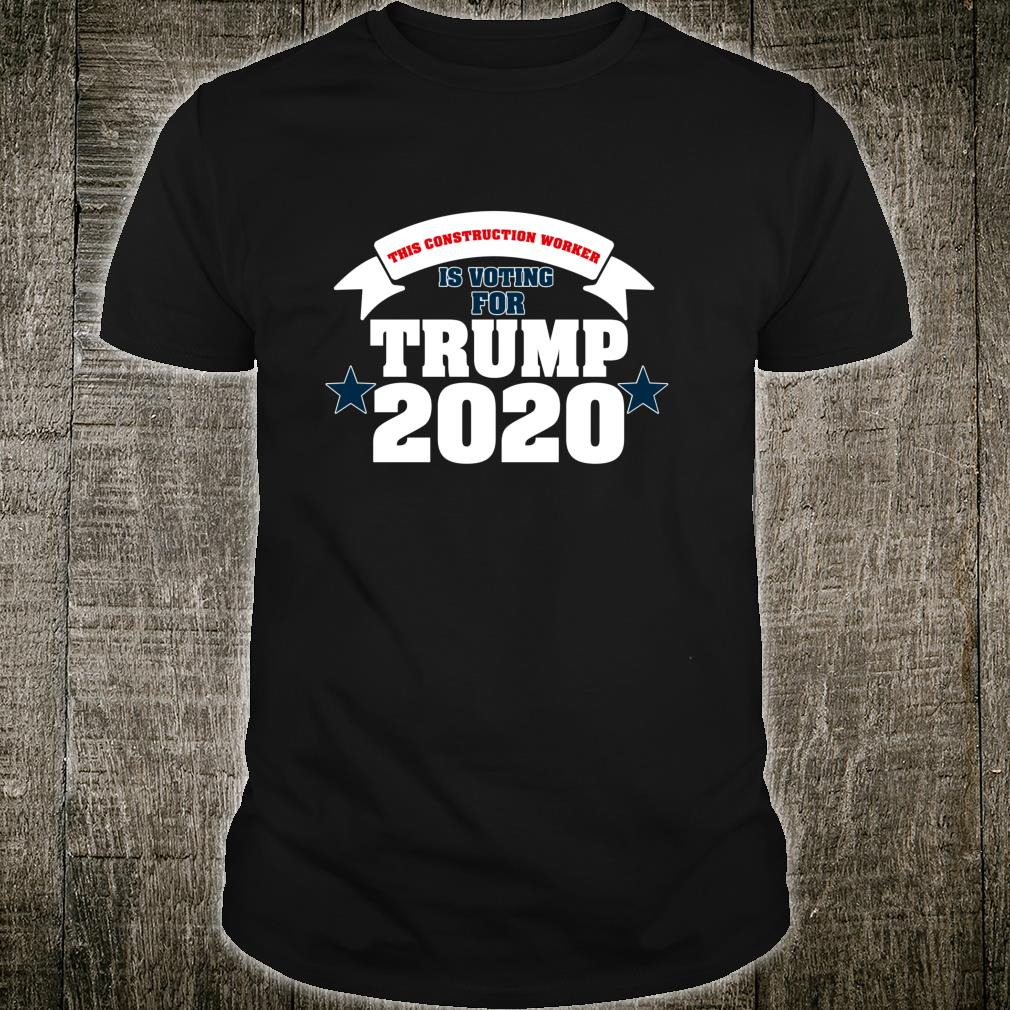 This Construction Worker Is Voting For Trump 2020 ADR048a Shirt