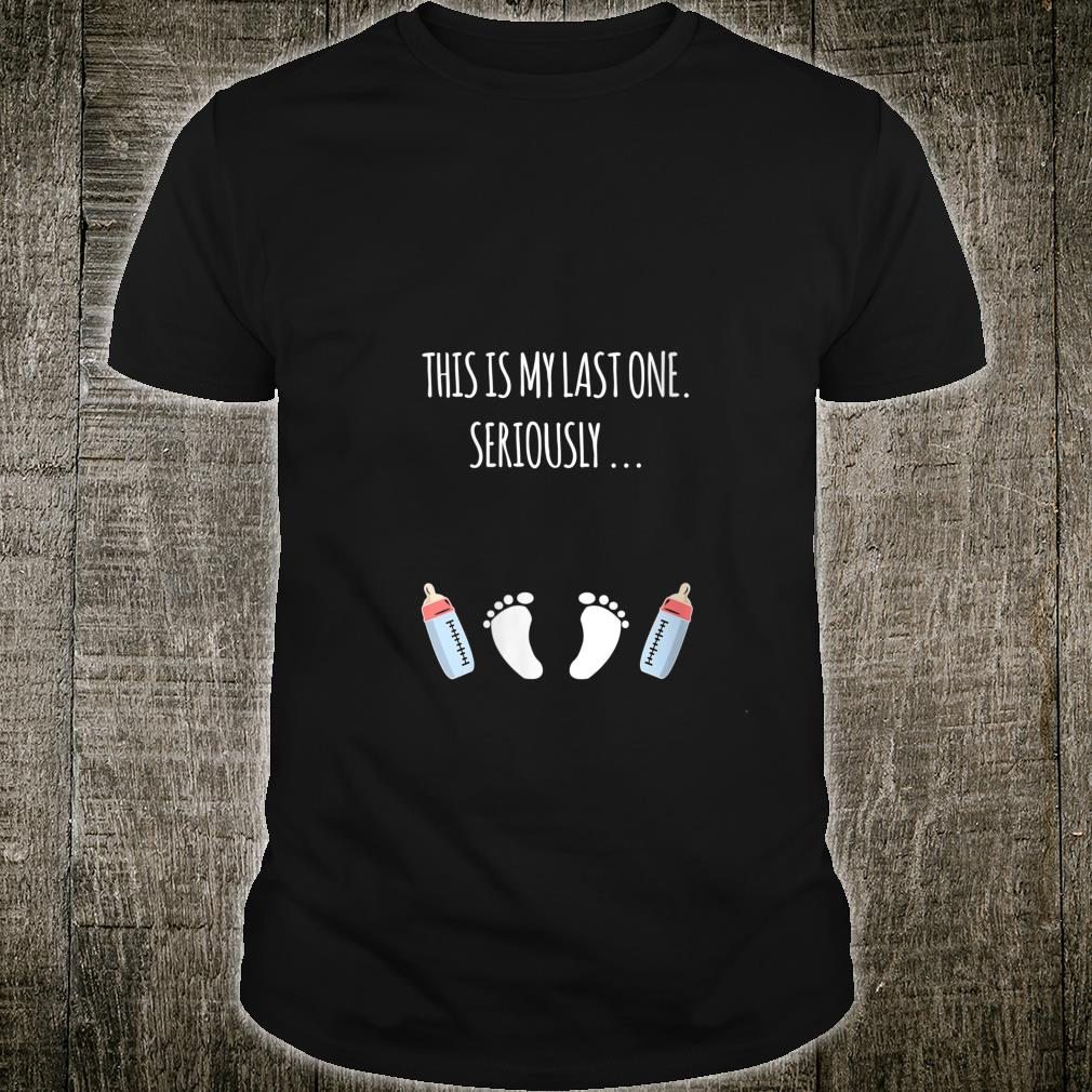 This Is My Last One Seriously Shirt