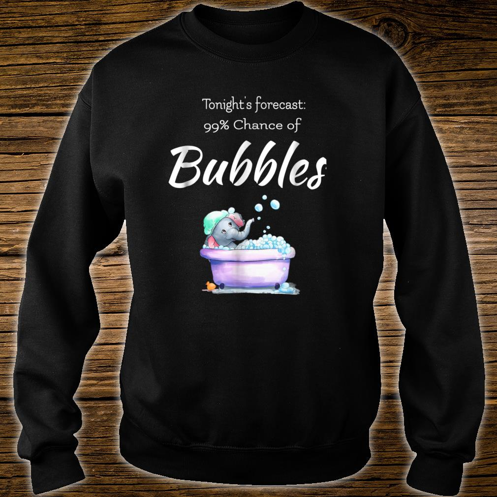Tonights forecast 99 chance of bubbles Bathtub with Bubbles Shirt sweater