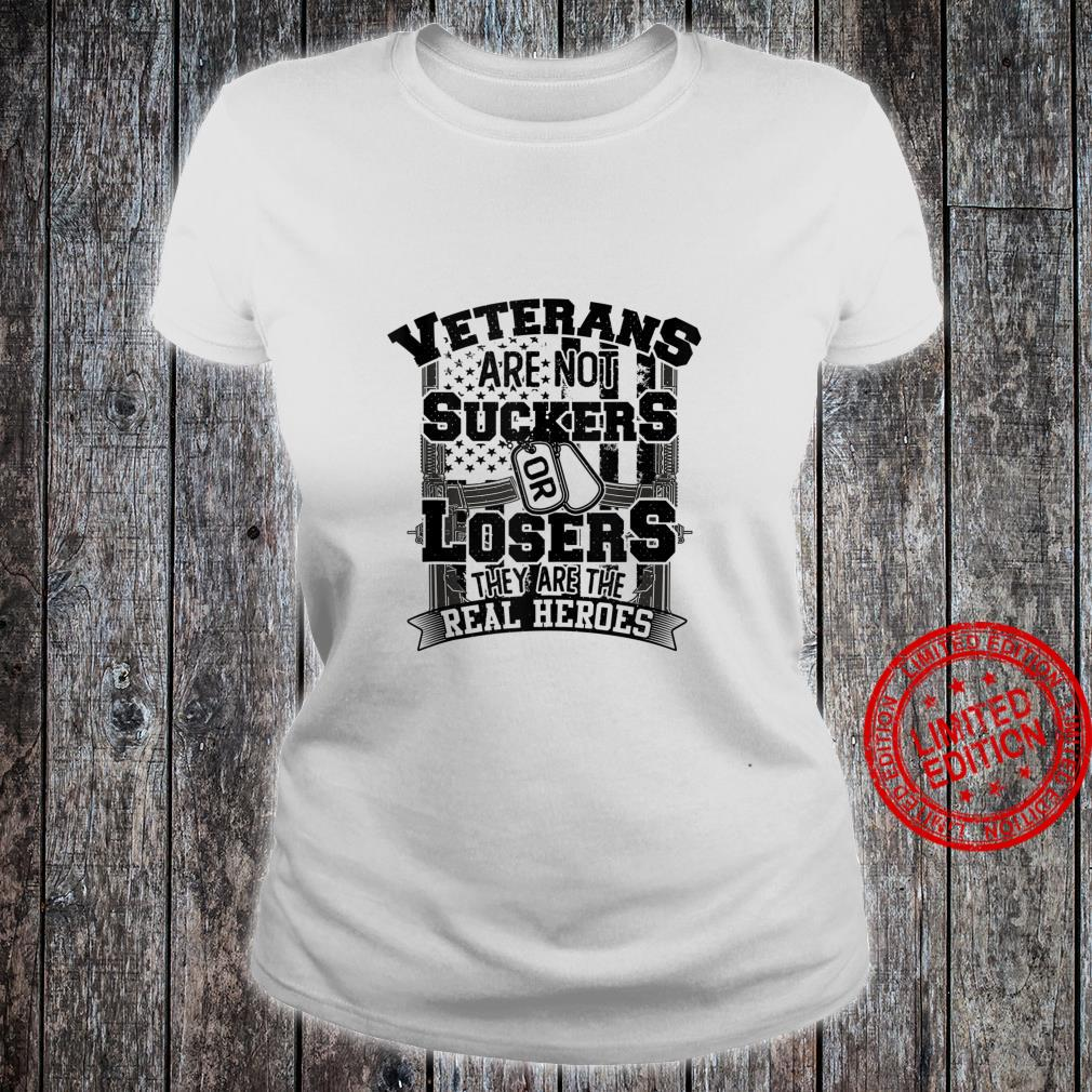 Veterans Are Not Suckers Or Losers They are the real Heroes Shirt ladies tee