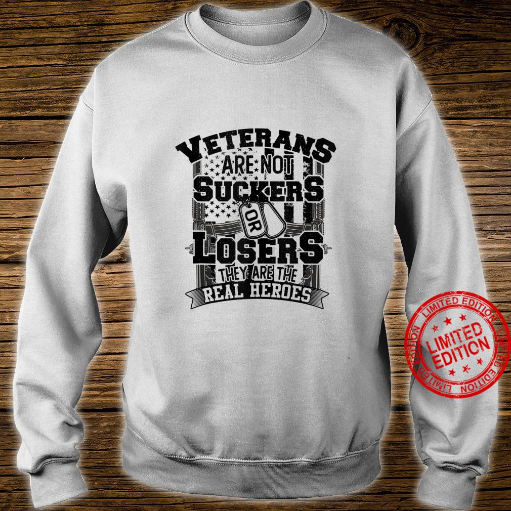 Veterans Are Not Suckers Or Losers They are the real Heroes Shirt sweater