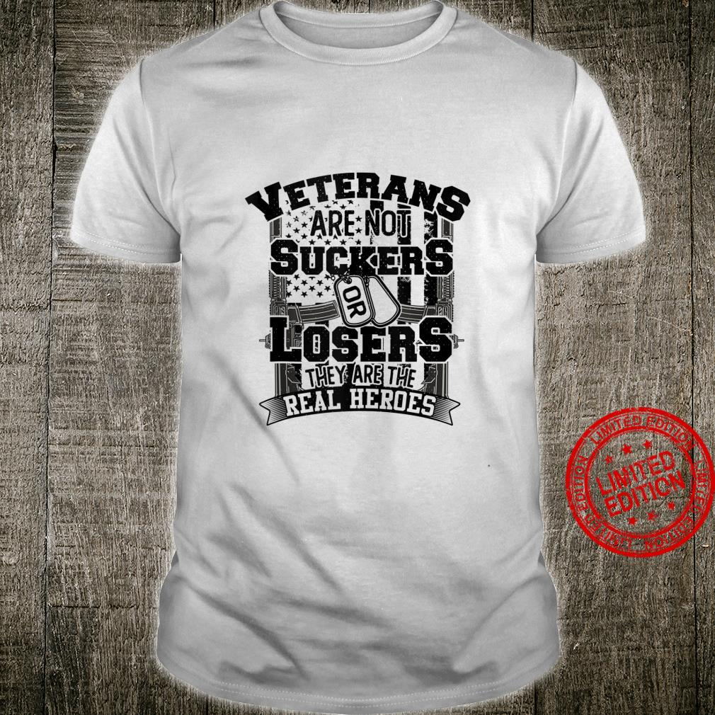 Veterans Are Not Suckers Or Losers They are the real Heroes Shirt