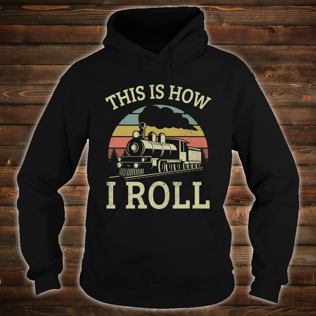 Vintage Style This Is How I Roll Retro Train Driver 80s Shirt hoodie