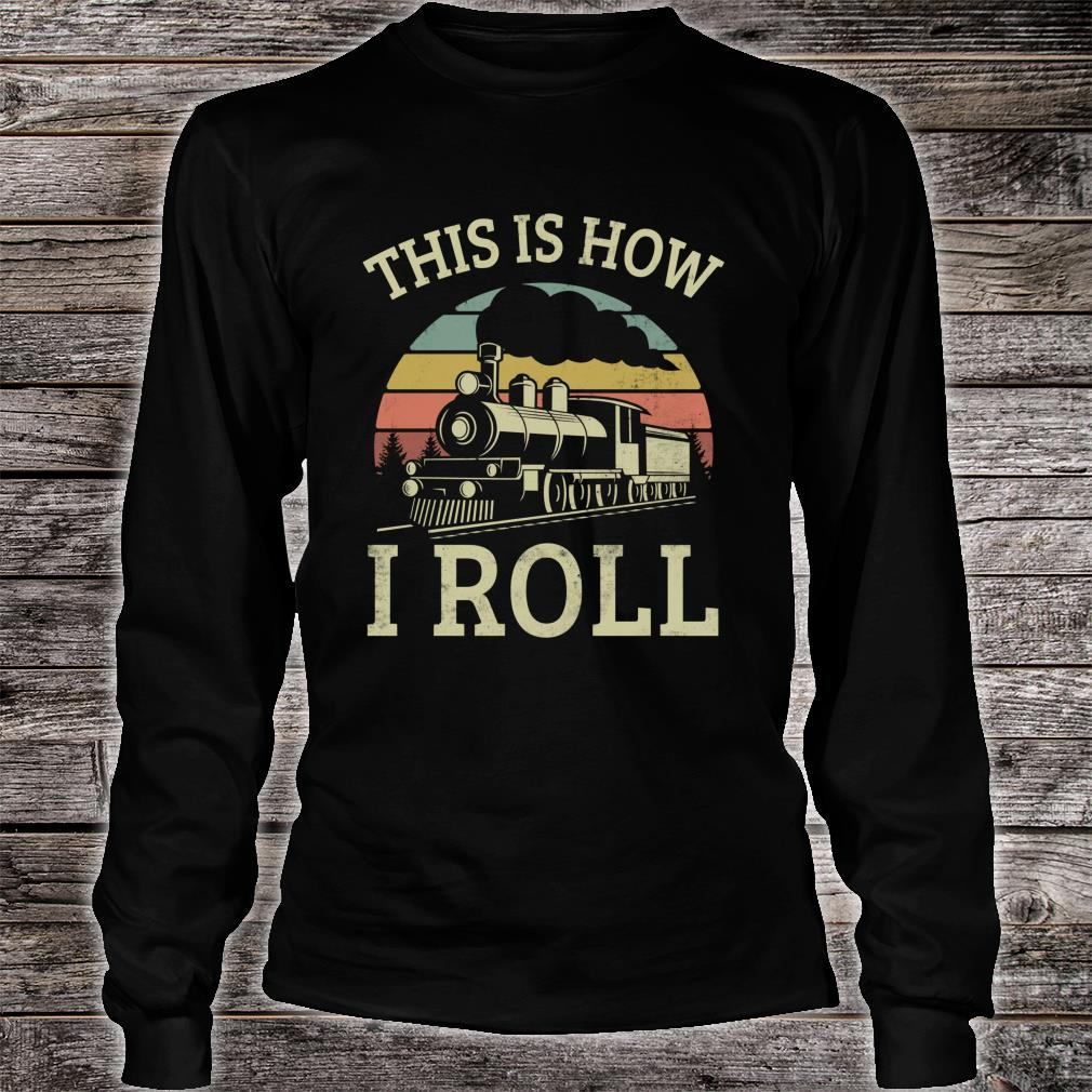 Vintage Style This Is How I Roll Retro Train Driver 80s Shirt long sleeved