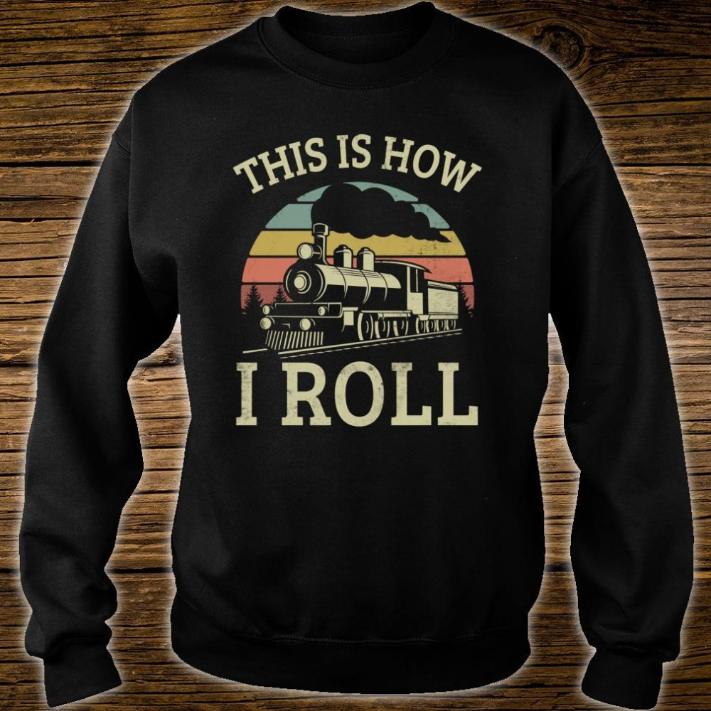 Vintage Style This Is How I Roll Retro Train Driver 80s Shirt sweater