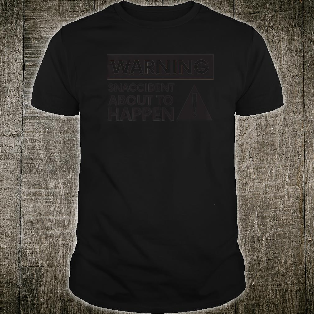 WARNING Snaccident About To Happen Shirt