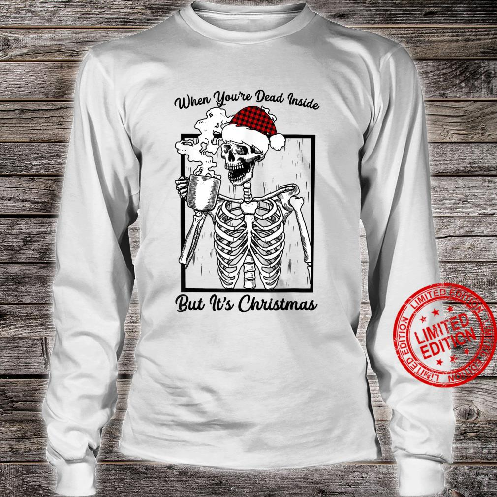 When You're Dead Inside But It's Christmas Skeleton Flannel Shirt long sleeved