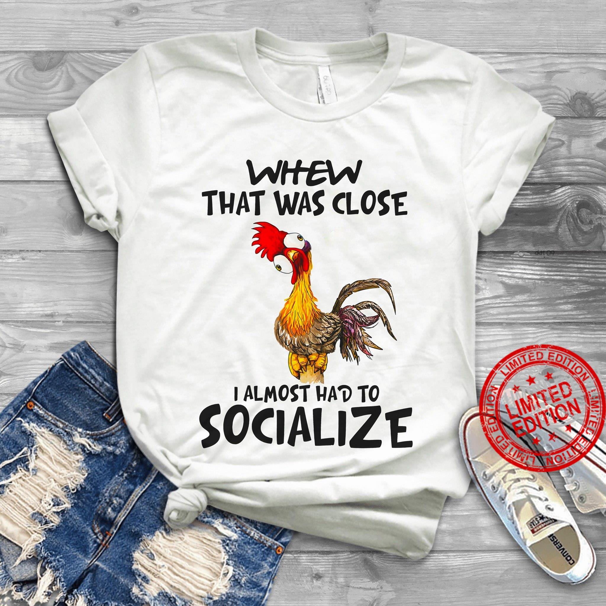 Whew That Was Close I Almost Had To Socialize Shirt