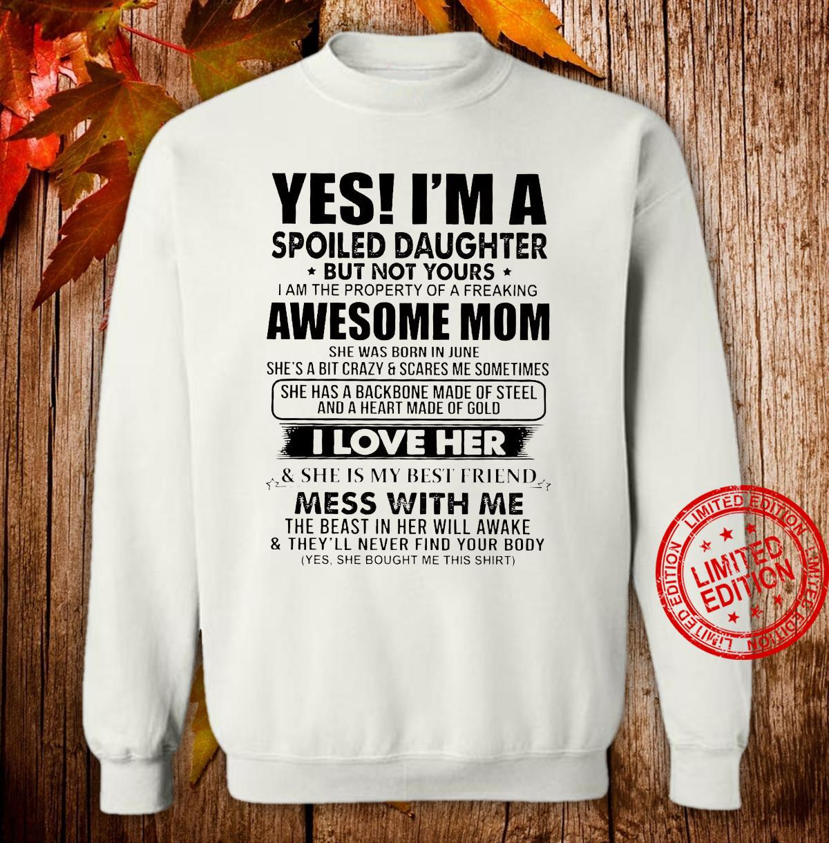 Yes I'm A Spoiled Daughter But Not Yours Awesome Mom She Was Born In June I Love Her Mess With Me Shirt sweater